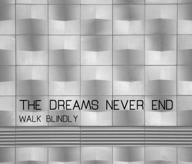 the-dreams-never-end-walk-blindly